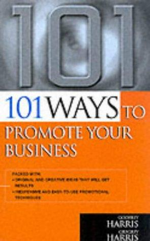 101 Ways to Promote Your Business (101 Ways Series) by Godfrey Harris