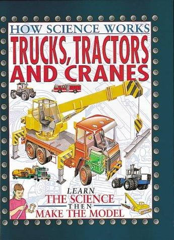 Trucks, Tractors and Cranes (How Science Works)