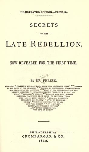 Secrets of the late rebellion by Jacob R. Freese