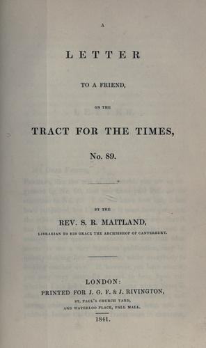 A letter to a friend, on the Tract for the times, no. 89 by Samuel Roffey Maitland