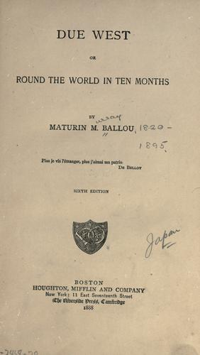 Due west, or Round the world in ten months by Ballou, Maturin Murray