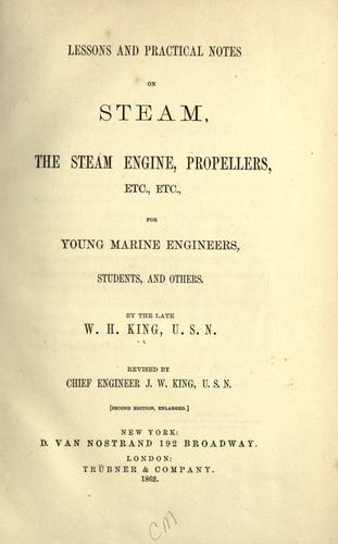 Lessons and practical notes on steam, the steam engine, propellers, etc., etc by King, W. H.