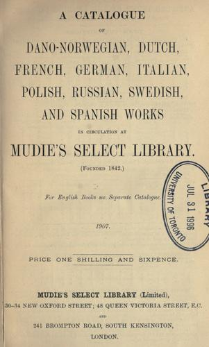 Catalogue of Dano-Norwegian, Dutch, French, German, Italian, Polish, Russian, Swedish and Spanish works in circulation at Mudie's Select Library. by Mudie's Select Library.