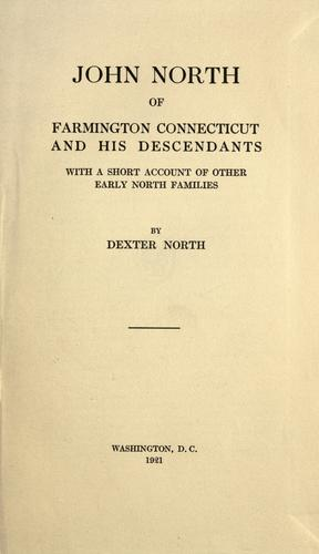 John North of Farmington, Connecticut and his descendants by by Dexter North.