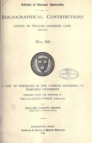A list of portraits in the various buildings of Harvard University by Brown, William Garrott