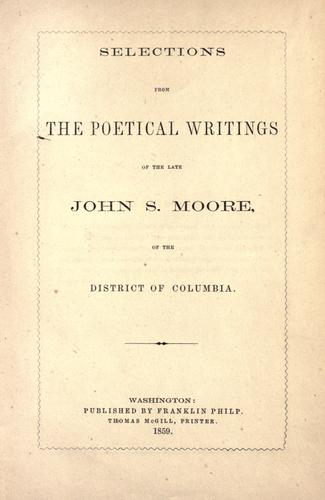 Selections from the poetical writings of the late John S. Moore, of the District of Colombia by