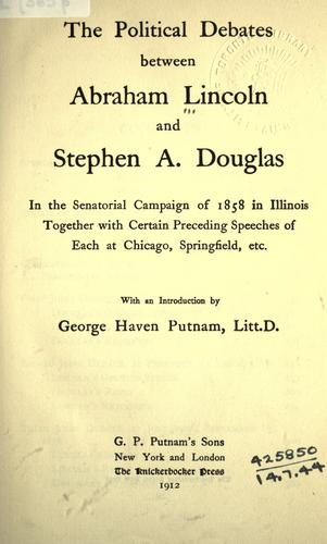The political debates between Abraham Lincoln and Stephen A. Douglas by Abraham Lincoln