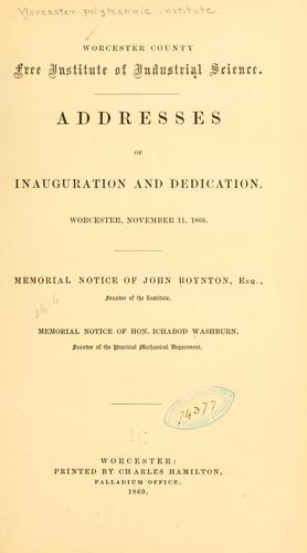 Addresses of inauguration and dedication, Worcester, November 11, 1868 by Worcester polytechnic institute, Worcester, Mass. [from old catalog]