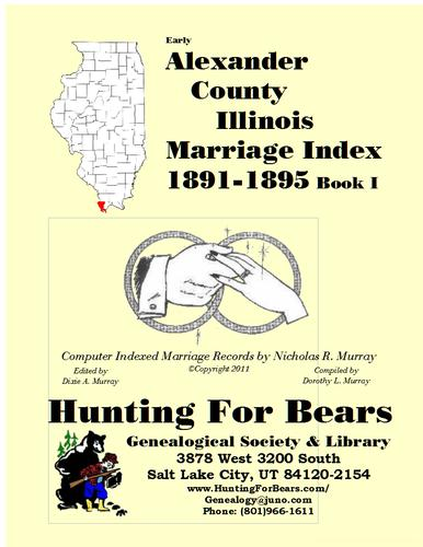 Early Alexander County Illinois Marriage Records Book I 1891-1896 by Nicholas Russell Murray