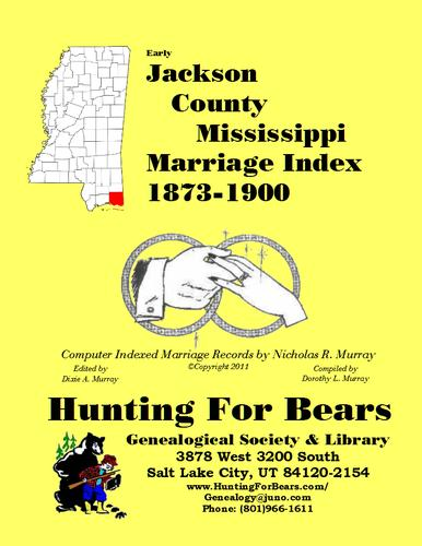 Early Jackson County Mississippi Marriage Index 1873-1900 by Nicholas Russell Murray