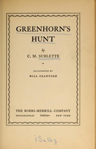 Greenhorn's hunt by C. M. Sublette