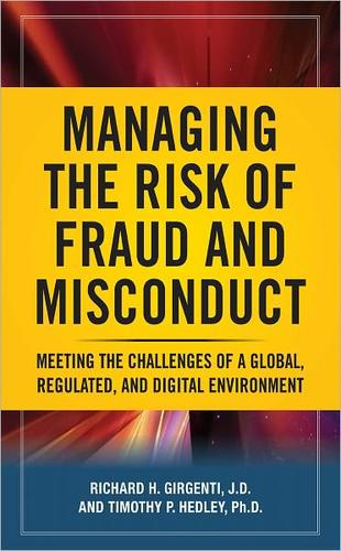 Managing the risk of fraud and misconduct by Richard H. Girgenti, Timothy P. Hedley, Timothy P. Hedley
