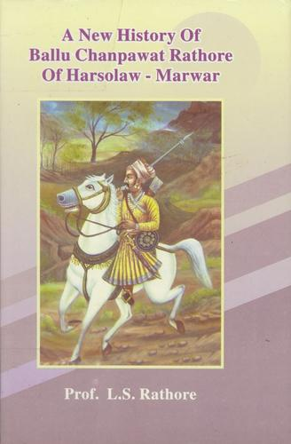 A new history of Ballu Chanpawat Rathore of Harsolaw-Marwar (A.D. 1591-1644) by L. S. Rathore