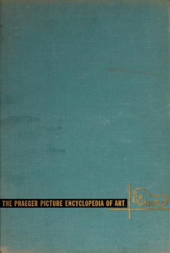 The Praeger picture encyclopedia of art by Frederick A. Praeger inc., New York
