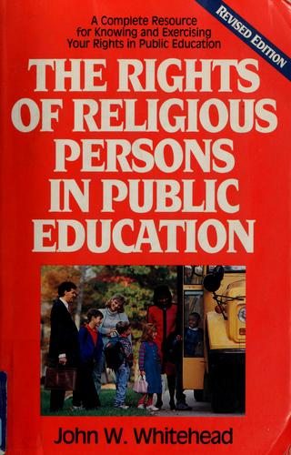 The rights of religious persons in public education by John W. Whitehead
