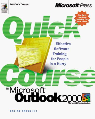 Quick Course(r) In Microsoft(r) Outlook(tm) 2000 by Online Press Inc.