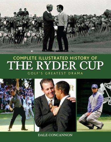 Complete Illustrated History of the Ryder Cup by Dale Concannon