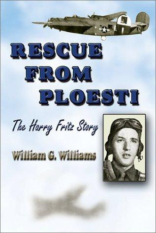 Rescue from Ploesti by Williams, William G.