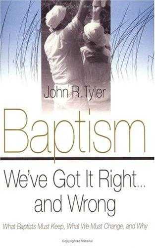 Baptism: We've Got It Right and Wrong by John R. Tyler