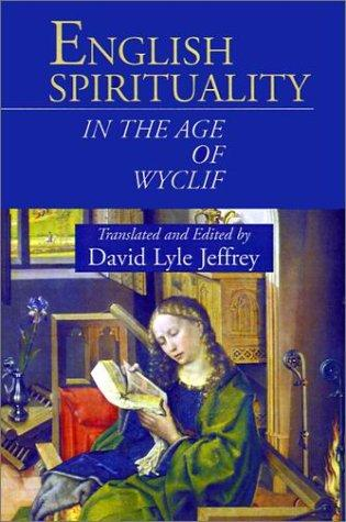 English Spirituality in the Age of Wyclif by David Lyle Jeffrey