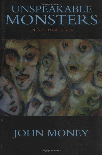 Unspeakable monsters in all our lives by John Money