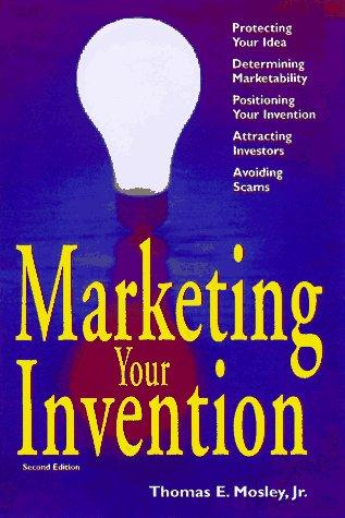 Marketing your invention by Thomas E. Mosley