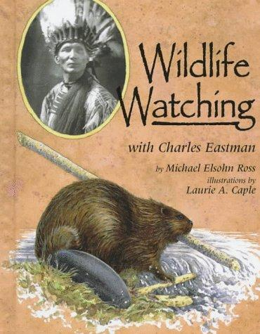 Wildlife watching with Charles Eastman by Michael Elsohn Ross