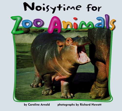 Noisytime for zoo animals by Caroline Arnold