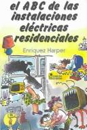 El ABC de las instalaciones electricas residenciales /  The ABC's of electric residential installations by Gilberto Enriquez Harper