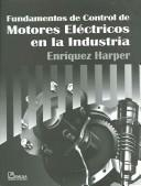 Fundamentos de Control de Motores Electricos en la Industria / Fundamentals of Electric Motor Control in Industry by Enriquez Harper