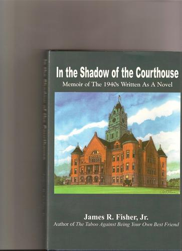 In the Shadow of Courthouse by James Raymond Fisher Jr.