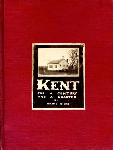 Kent for a century and a quarter, 1827-1952 by Philip Lincoln Keister