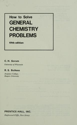 How to solve general chemistry problems by C. H. Sorum
