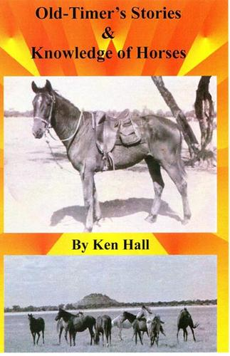 Old-Timer's Stories & Knowledge of Horses by Hall, Ken