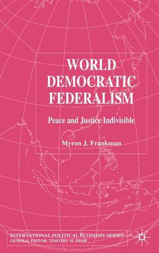 WORLD DEMOCRATIC FEDERALISM: PEACE AND JUSTICE INDIVISIBLE by MYRON J. FRANKMAN