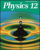 McGraw-Hill Ryerson physics 12 by authors Greg Dick ... [et al.] ; consultants, John Caranci ... [et al.].