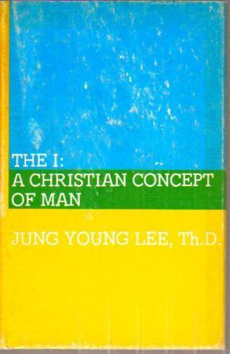 The I: a Christian concept of man by Jung Young Lee