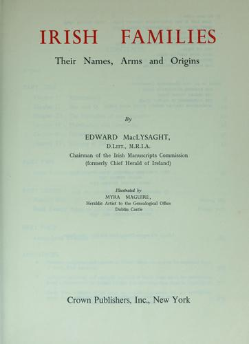 Irish families; their names, arms, and origins. by MacLysaght, Edward.