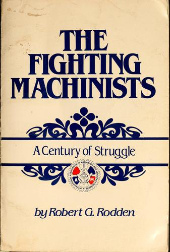 The fighting machinists by Robert G. Rodden