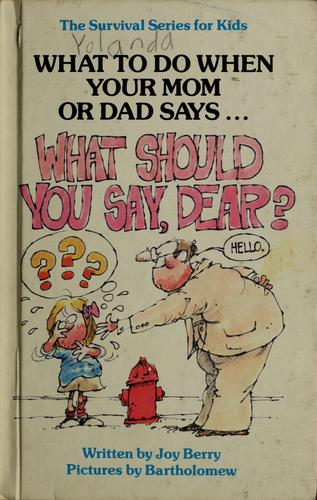 "What to do when your mom or dad says-- ""What should you say, dear?"" by Joy Wilt Berry"