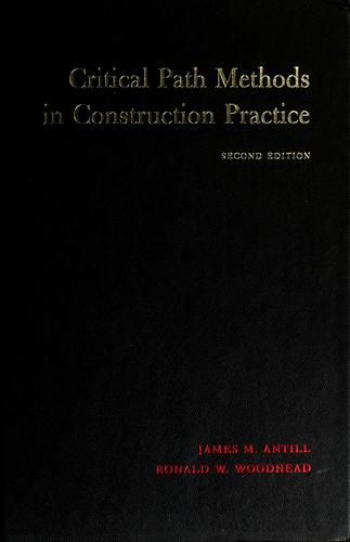Critical path methods in construction practice by James M. Antill
