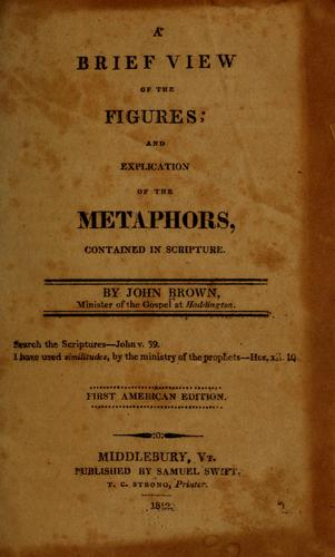 A brief view of the figures, and explication of the metaphors, contained in Scripture by Brown, John