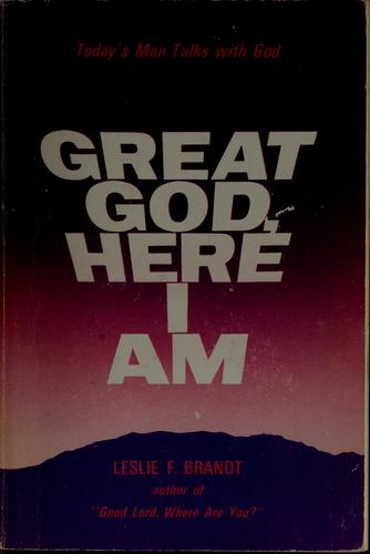Great God, here I am by Leslie F. Brandt