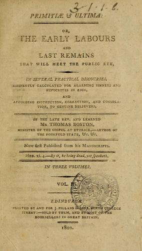 Primitiae et ultima, or, The early labours and last remains that will meet the public eye by Thomas Boston