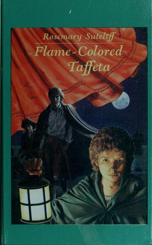 Flame-colored taffeta by Rosemary Sutcliff, Rosemary Sutcliff
