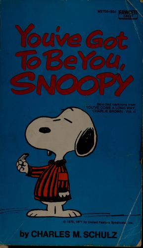 You've got to be you, Snoopy by Charles M. Schulz