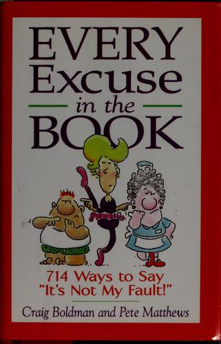 Every excuse in the book by Craig Boldman