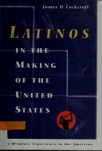 Latinos in the making of the United States by James D. Cockcroft
