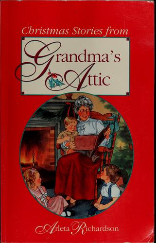 Christmas stories from grandma's attic by Arleta Richardson