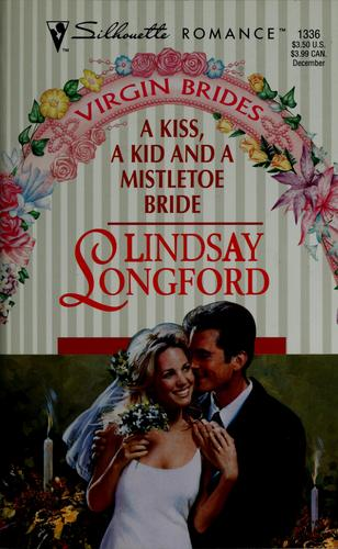 A kiss, a kid and a mistletoe bride by Lindsay Longford